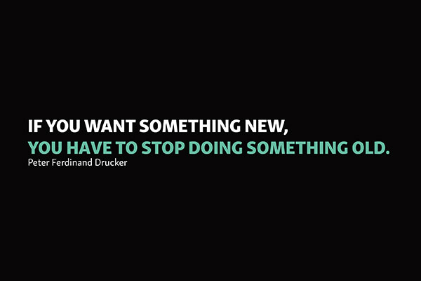 Grafik mit einem dem Zitat: if you want something new, you have to stop doing something old