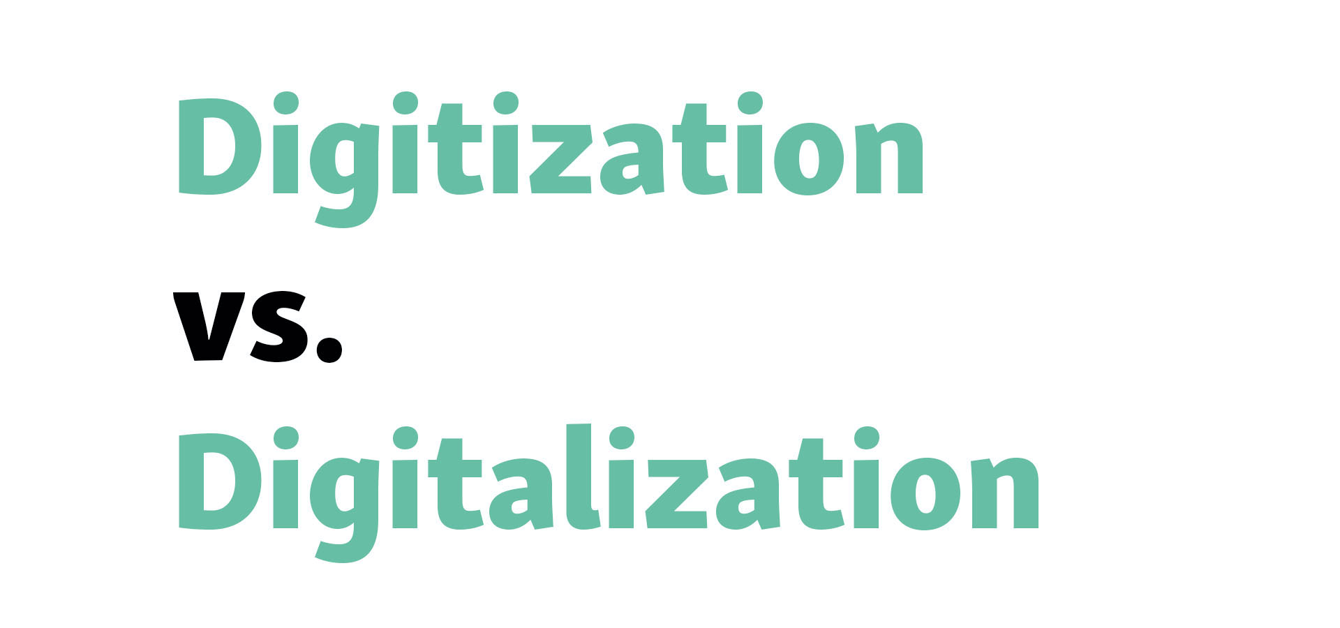 Digitization vs. Digitalization